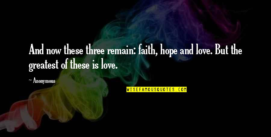 Love Remain Quotes By Anonymous: And now these three remain: faith, hope and