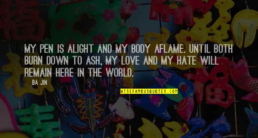 Love Remain Quotes By Ba Jin: My pen is alight and my body aflame.