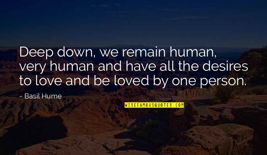 Love Remain Quotes By Basil Hume: Deep down, we remain human, very human and
