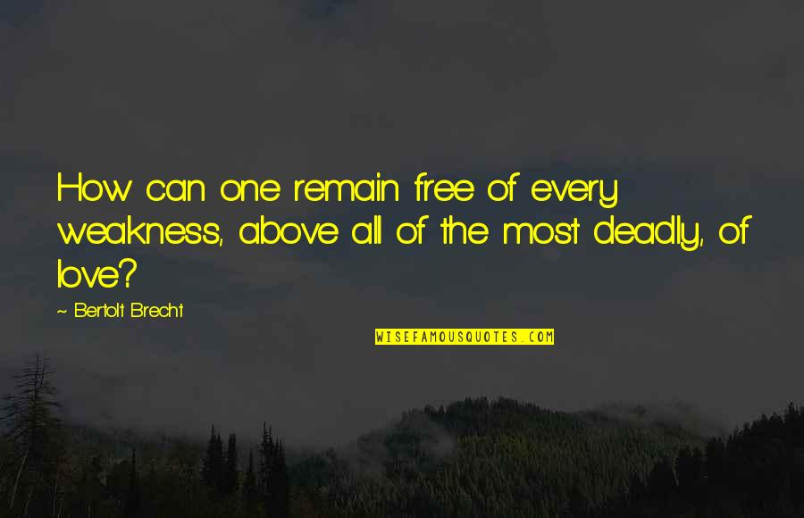 Love Remain Quotes By Bertolt Brecht: How can one remain free of every weakness,