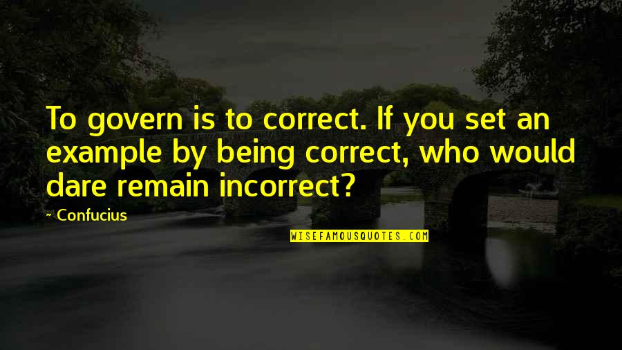 Love Remain Quotes By Confucius: To govern is to correct. If you set