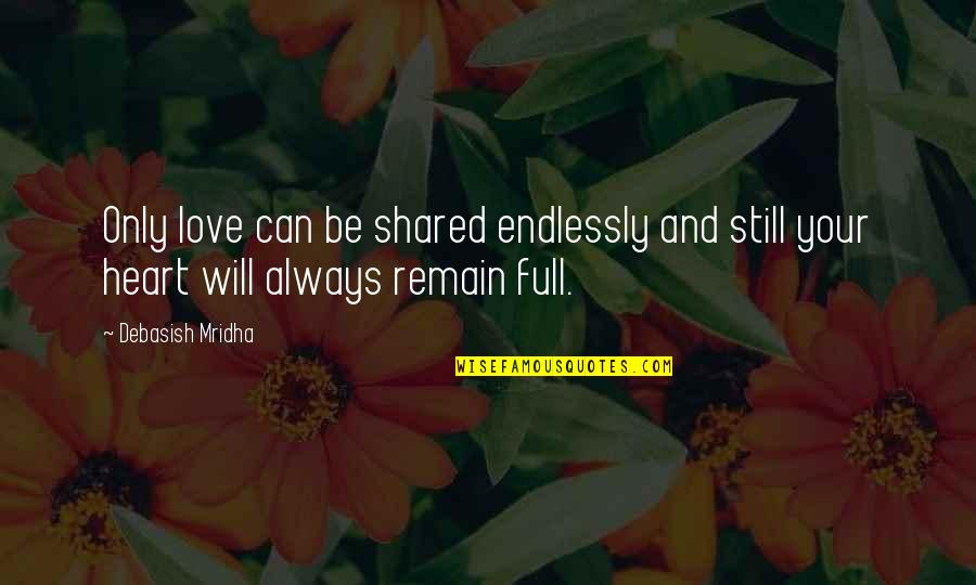 Love Remain Quotes By Debasish Mridha: Only love can be shared endlessly and still