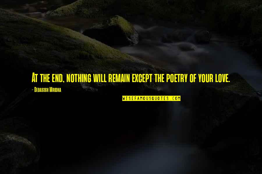 Love Remain Quotes By Debasish Mridha: At the end, nothing will remain except the