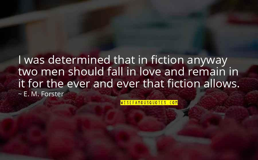 Love Remain Quotes By E. M. Forster: I was determined that in fiction anyway two
