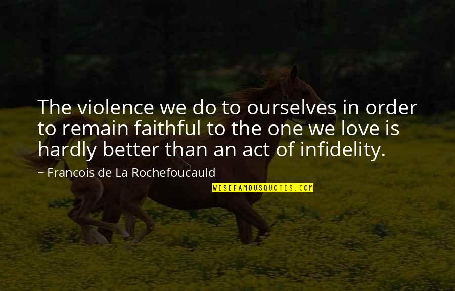 Love Remain Quotes By Francois De La Rochefoucauld: The violence we do to ourselves in order