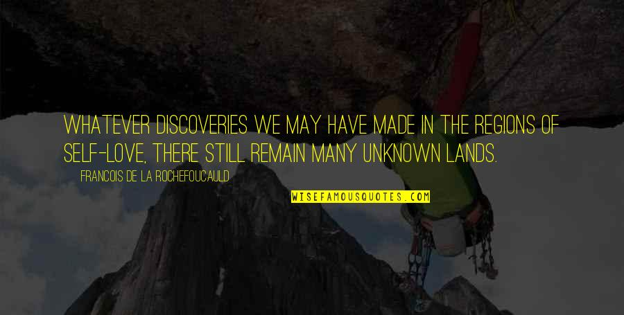 Love Remain Quotes By Francois De La Rochefoucauld: Whatever discoveries we may have made in the