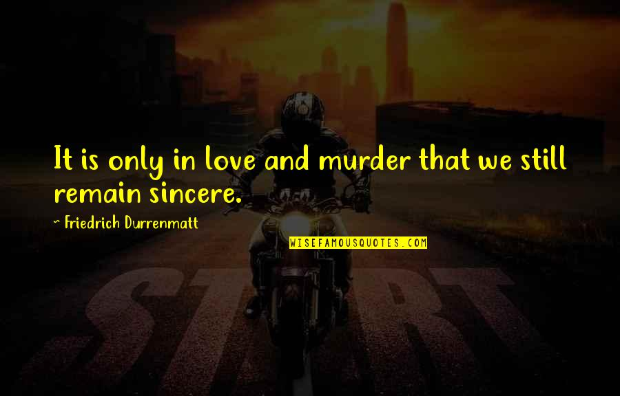 Love Remain Quotes By Friedrich Durrenmatt: It is only in love and murder that