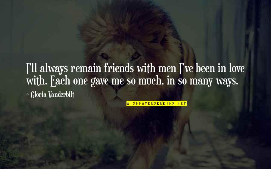 Love Remain Quotes By Gloria Vanderbilt: I'll always remain friends with men I've been