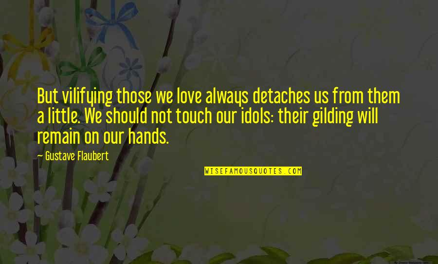 Love Remain Quotes By Gustave Flaubert: But vilifying those we love always detaches us