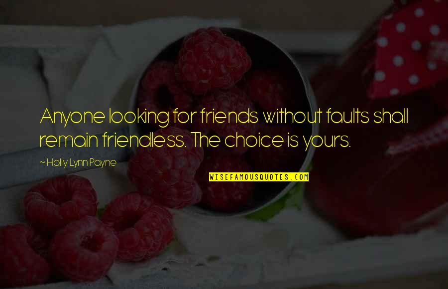 Love Remain Quotes By Holly Lynn Payne: Anyone looking for friends without faults shall remain