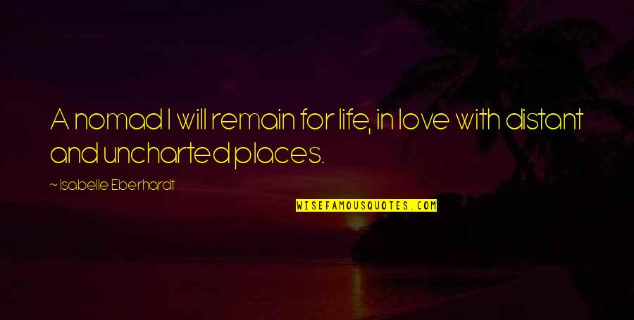 Love Remain Quotes By Isabelle Eberhardt: A nomad I will remain for life, in