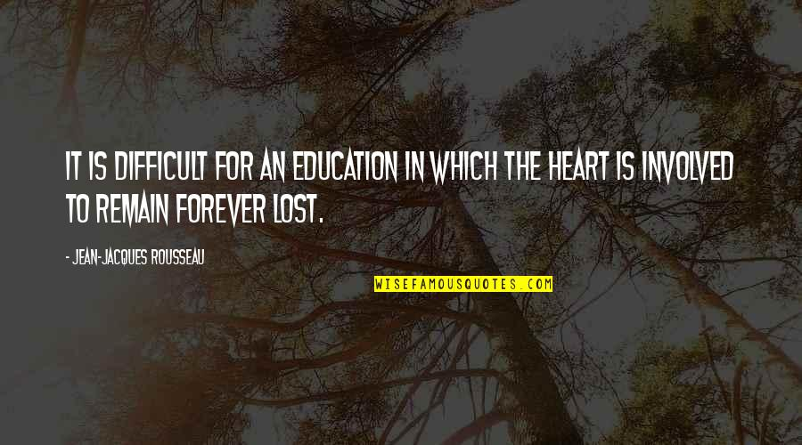 Love Remain Quotes By Jean-Jacques Rousseau: It is difficult for an education in which