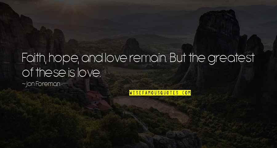 Love Remain Quotes By Jon Foreman: Faith, hope, and love remain. But the greatest