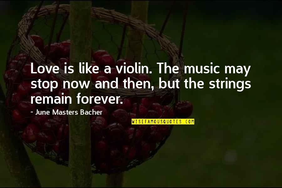 Love Remain Quotes By June Masters Bacher: Love is like a violin. The music may