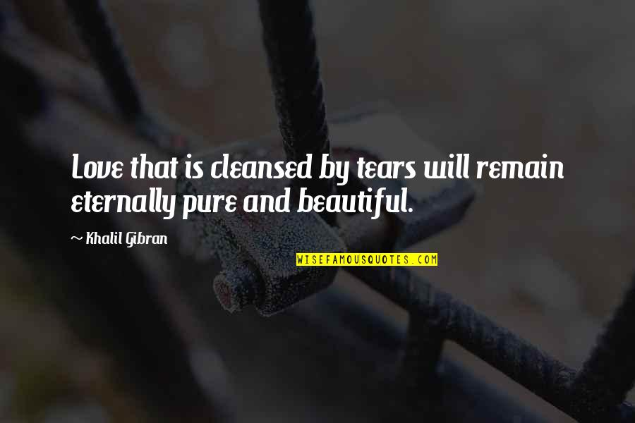 Love Remain Quotes By Khalil Gibran: Love that is cleansed by tears will remain