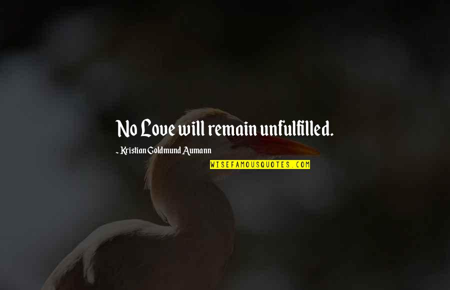 Love Remain Quotes By Kristian Goldmund Aumann: No Love will remain unfulfilled.