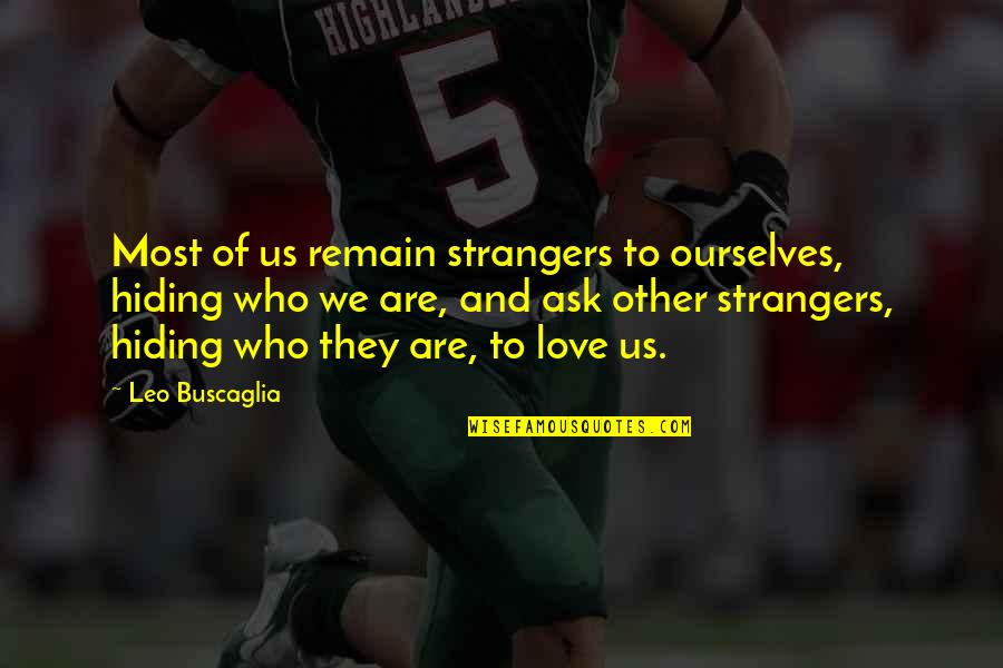 Love Remain Quotes By Leo Buscaglia: Most of us remain strangers to ourselves, hiding