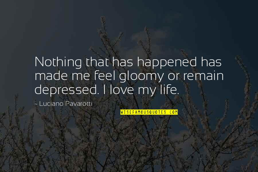 Love Remain Quotes By Luciano Pavarotti: Nothing that has happened has made me feel