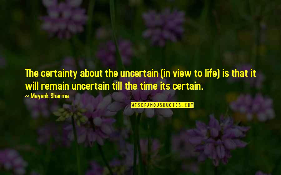 Love Remain Quotes By Mayank Sharma: The certainty about the uncertain (in view to