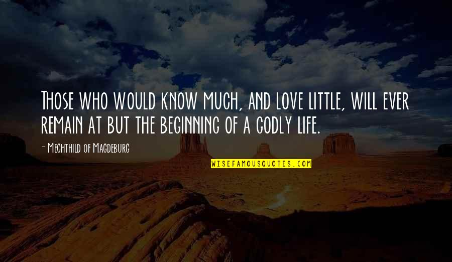 Love Remain Quotes By Mechthild Of Magdeburg: Those who would know much, and love little,