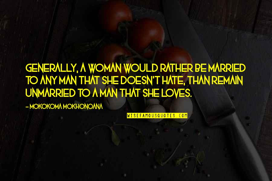 Love Remain Quotes By Mokokoma Mokhonoana: Generally, a woman would rather be married to