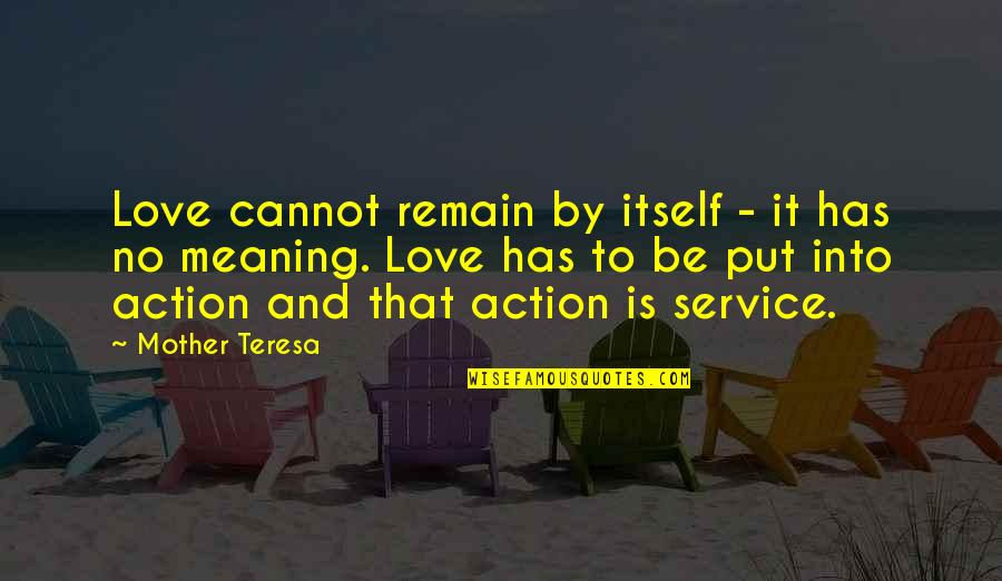 Love Remain Quotes By Mother Teresa: Love cannot remain by itself - it has