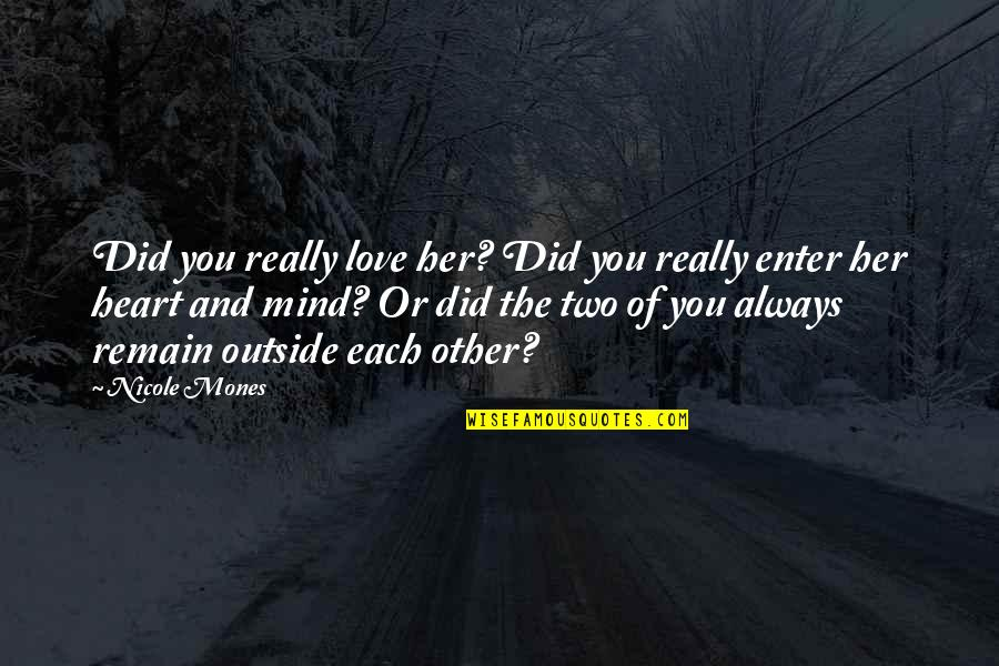 Love Remain Quotes By Nicole Mones: Did you really love her? Did you really