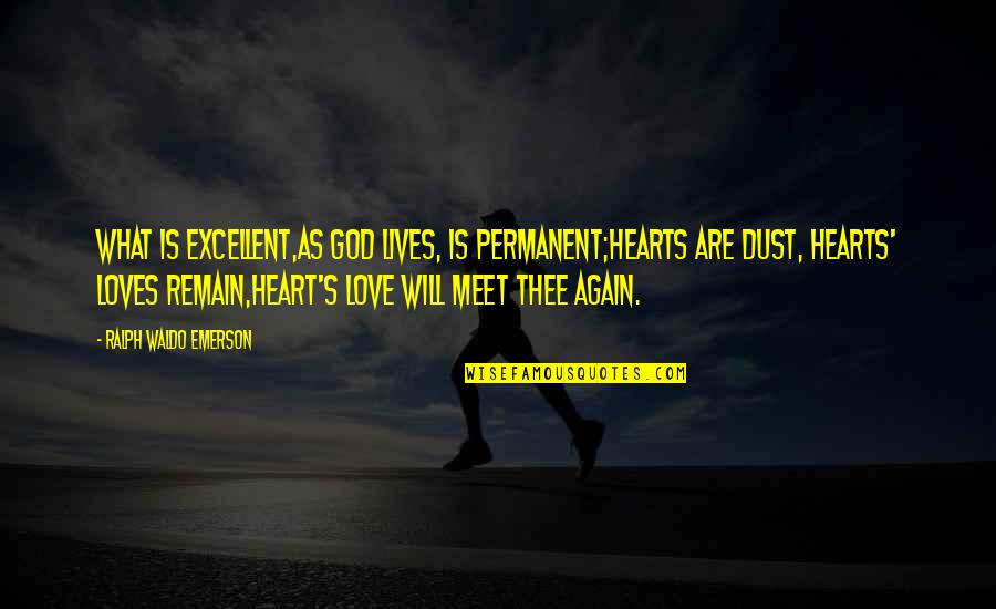 Love Remain Quotes By Ralph Waldo Emerson: What is excellent,As God lives, is permanent;Hearts are