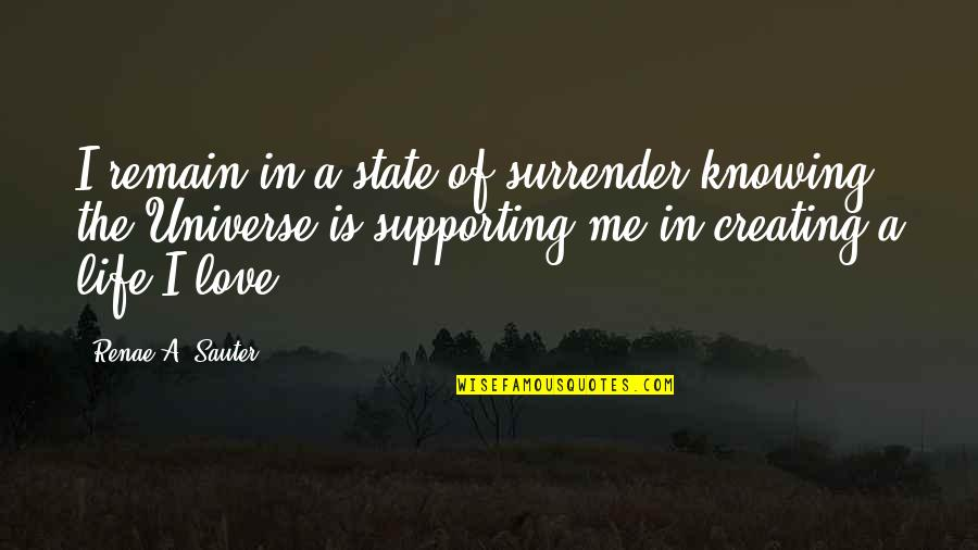 Love Remain Quotes By Renae A. Sauter: I remain in a state of surrender knowing
