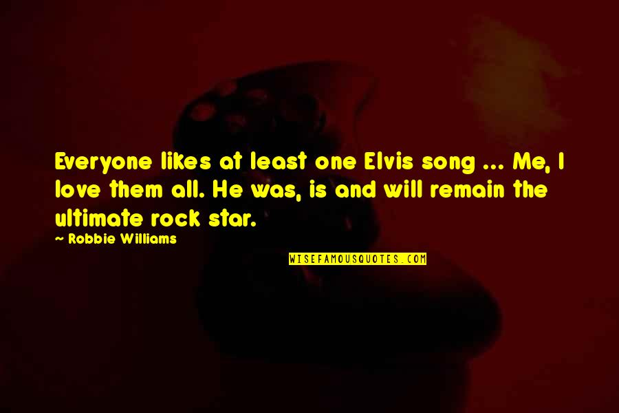Love Remain Quotes By Robbie Williams: Everyone likes at least one Elvis song ...