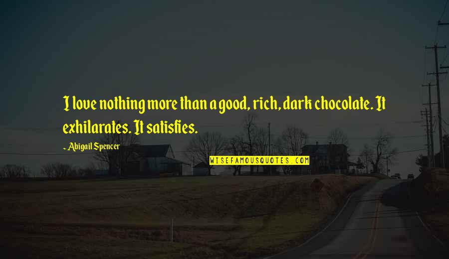Love Rich Quotes By Abigail Spencer: I love nothing more than a good, rich,