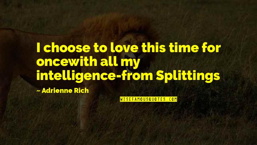 Love Rich Quotes By Adrienne Rich: I choose to love this time for oncewith