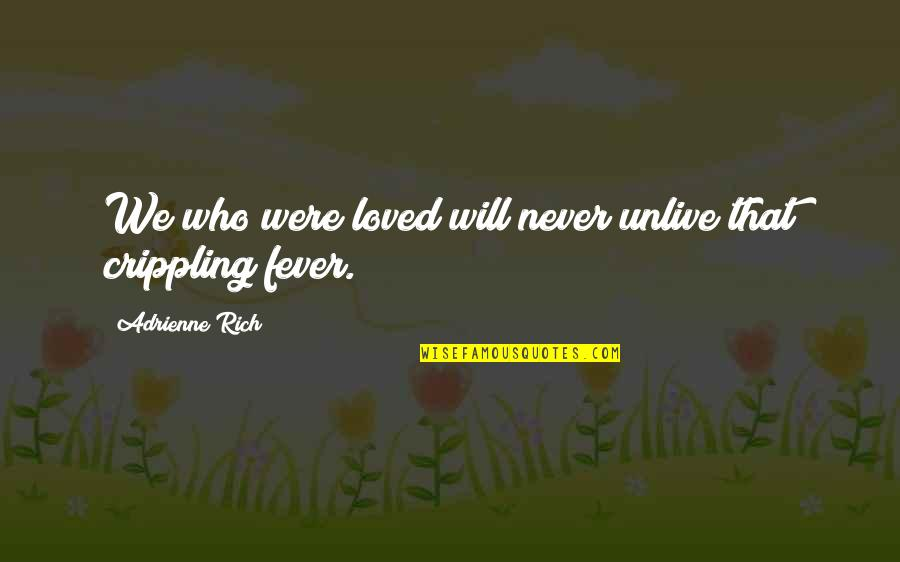 Love Rich Quotes By Adrienne Rich: We who were loved will never unlive that