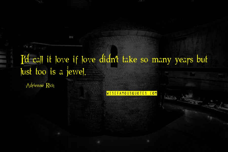 Love Rich Quotes By Adrienne Rich: I'd call it love if love didn't take