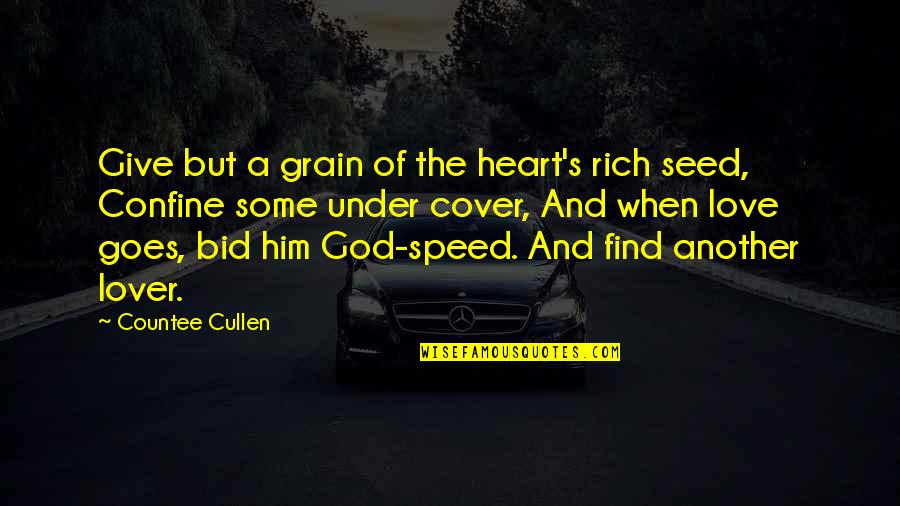 Love Rich Quotes By Countee Cullen: Give but a grain of the heart's rich