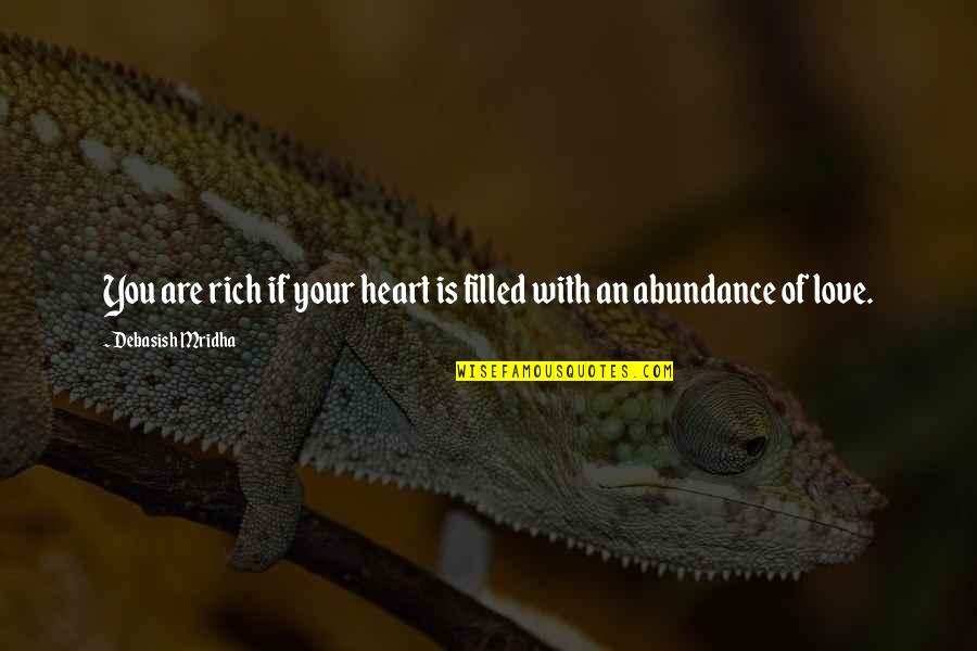 Love Rich Quotes By Debasish Mridha: You are rich if your heart is filled