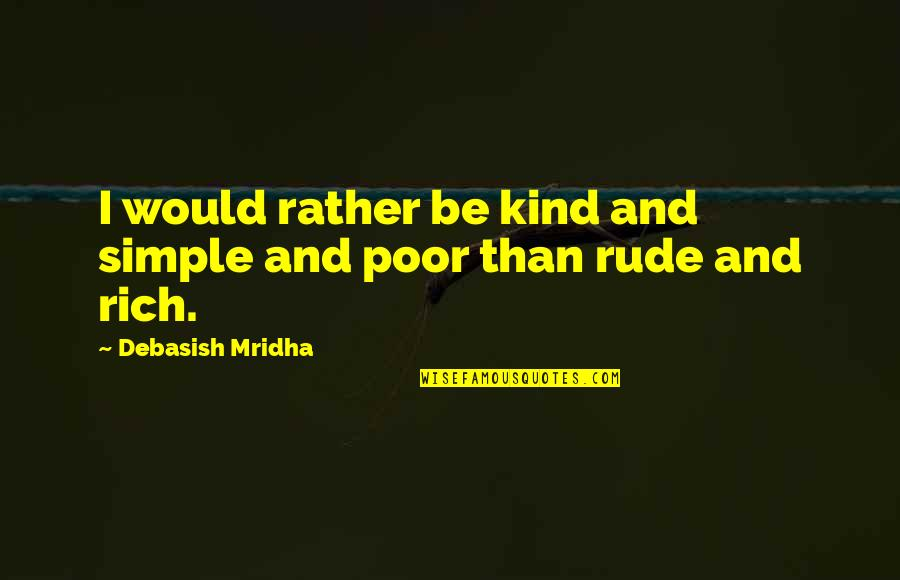 Love Rich Quotes By Debasish Mridha: I would rather be kind and simple and