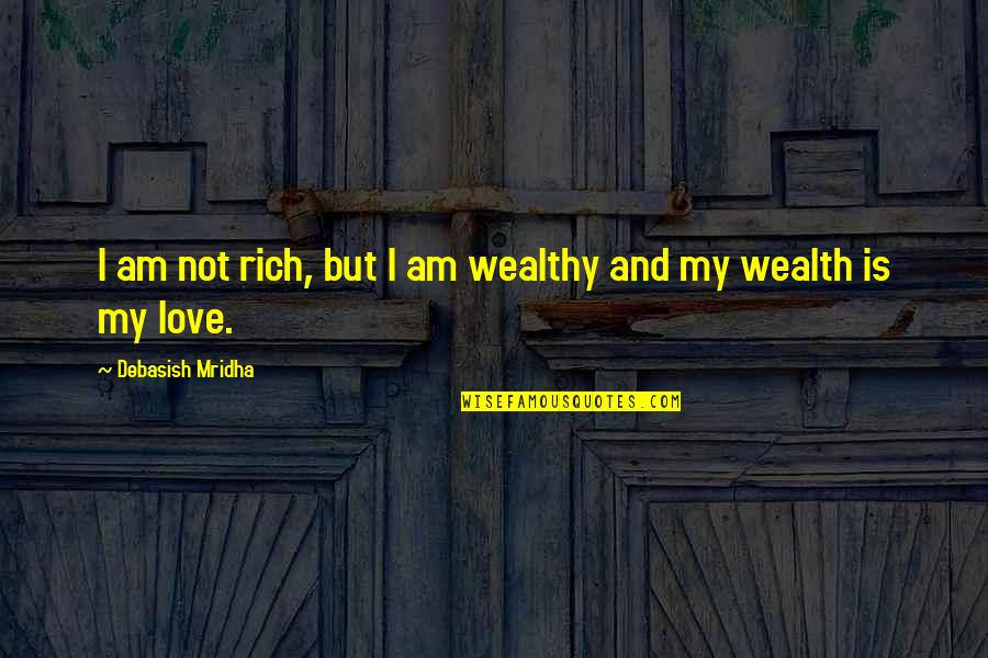 Love Rich Quotes By Debasish Mridha: I am not rich, but I am wealthy