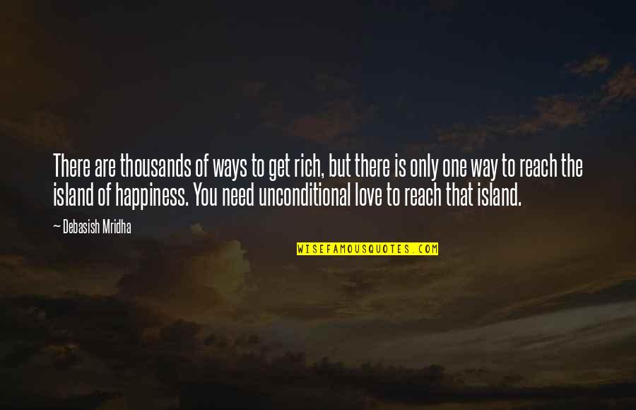 Love Rich Quotes By Debasish Mridha: There are thousands of ways to get rich,
