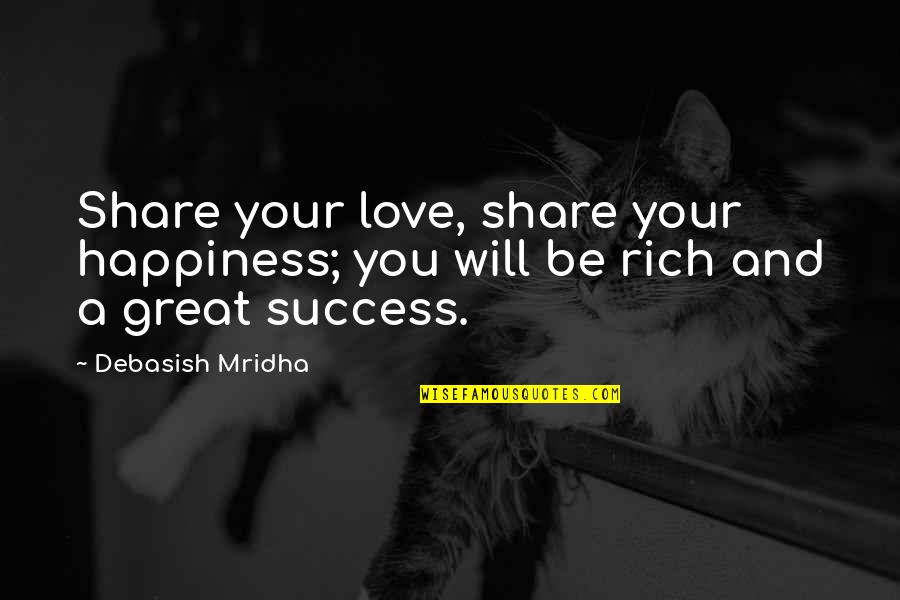 Love Rich Quotes By Debasish Mridha: Share your love, share your happiness; you will