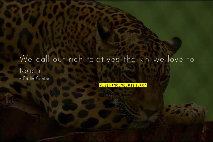 Love Rich Quotes By Eddie Cantor: We call our rich relatives the kin we
