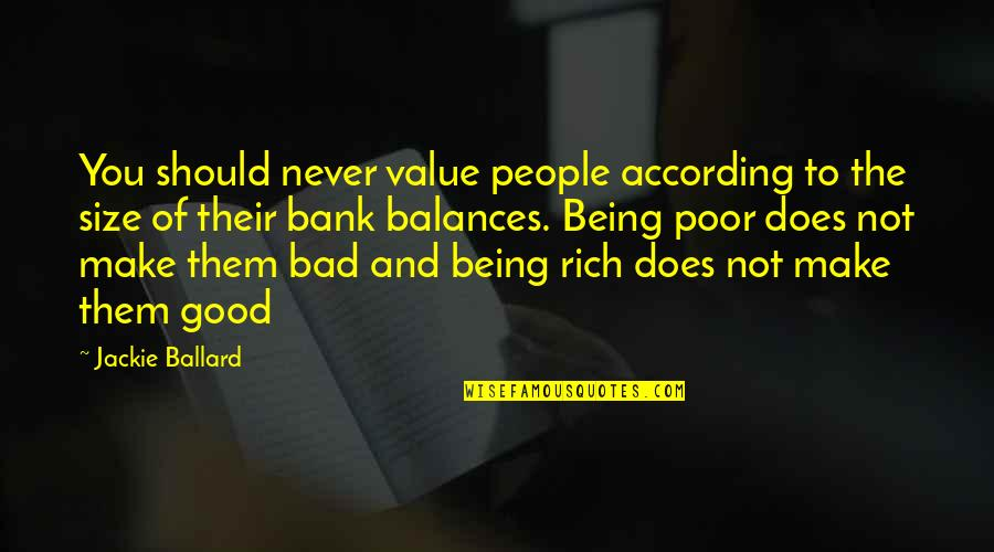 Love Rich Quotes By Jackie Ballard: You should never value people according to the