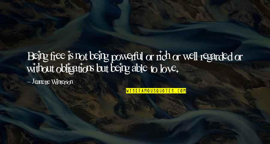 Love Rich Quotes By Jeanette Winterson: Being free is not being powerful or rich