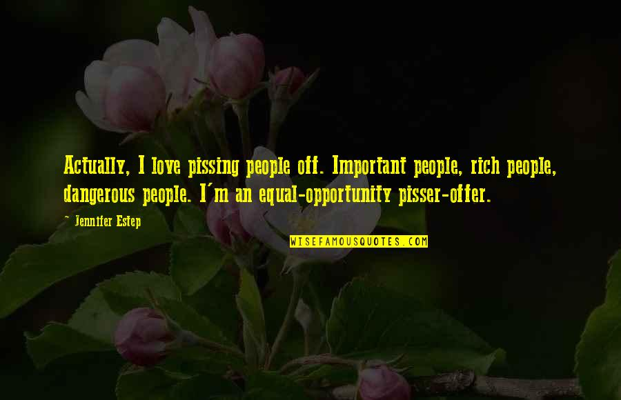 Love Rich Quotes By Jennifer Estep: Actually, I love pissing people off. Important people,