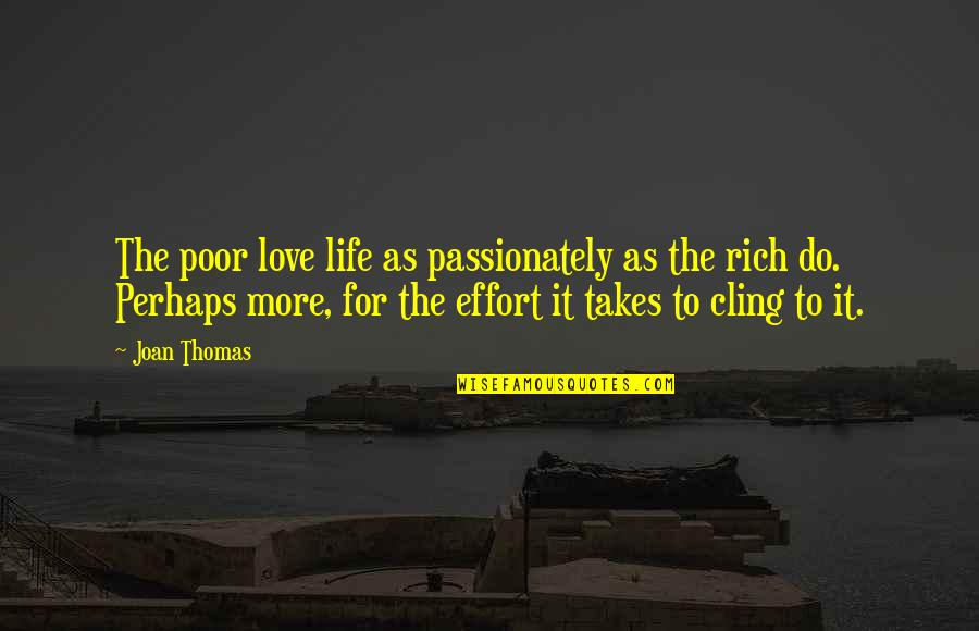 Love Rich Quotes By Joan Thomas: The poor love life as passionately as the