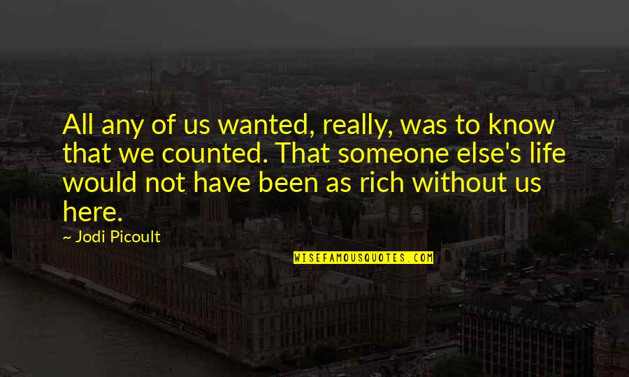 Love Rich Quotes By Jodi Picoult: All any of us wanted, really, was to