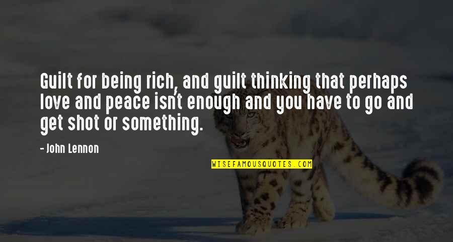 Love Rich Quotes By John Lennon: Guilt for being rich, and guilt thinking that