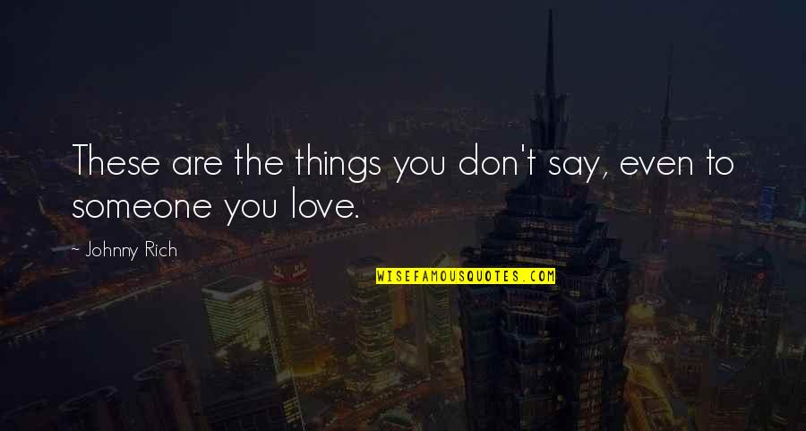 Love Rich Quotes By Johnny Rich: These are the things you don't say, even