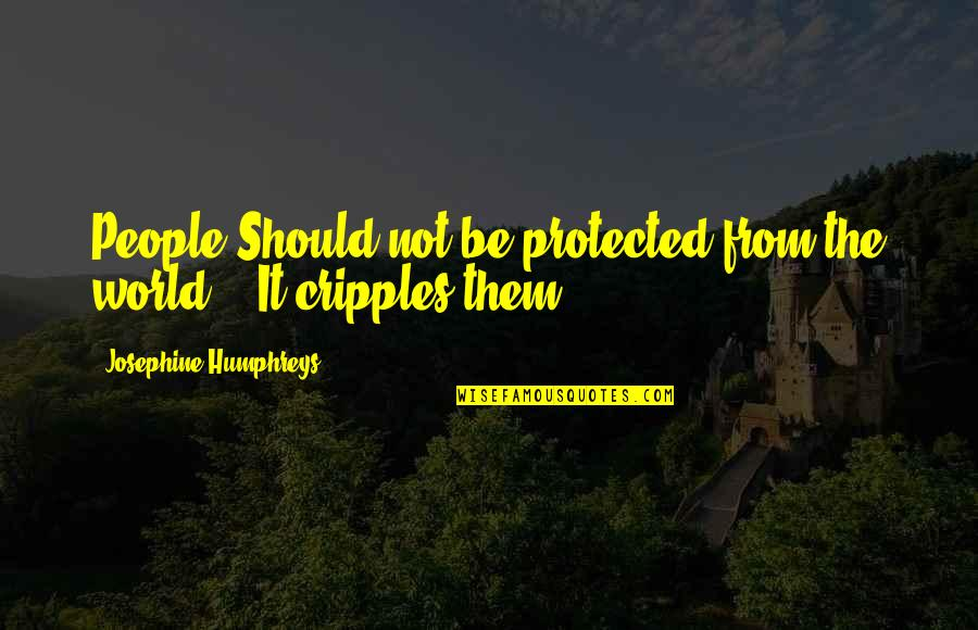 Love Rich Quotes By Josephine Humphreys: People Should not be protected from the world..