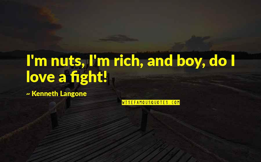 Love Rich Quotes By Kenneth Langone: I'm nuts, I'm rich, and boy, do I